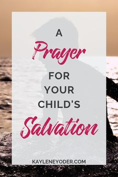Prayer quotes:As a Christian mom, is your greatest desire to raise godly children who love the Lord? This prayer for your child' salvation you should be praying daily! It's the best way to pray for your children! Prayer For My Son, Praying For Your Children, Raising Godly Children, Prayers For Children, Teaching Children Quotes, Quotes For Kids, Teaching Kids, Quotes Children, Prayer Scriptures