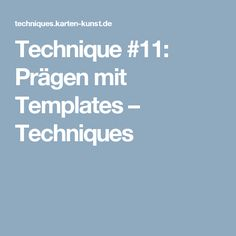 Technique #11: Prägen mit Templates – Techniques
