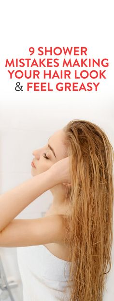 9 Shower Mistakes Making Your Hair Look and Feel Greasy