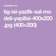 tig-isi-yazlik-sal-modeli-yapilisi-400x200.jpg (400×200)