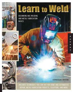 Learn to Weld. Beginning MIG Welding and Metal Fabrication Basics, including techniques for home and auto repair, metal fabrication projects, and sculpture. Welding Jobs, Mig Welding, Welding Crafts, Welding Helmet, Welding Ideas, Welding Art, Welding Classes, Welding Design, Welding Shop