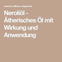 Neroliöl - Ätherisches Öl mit Wirkung und Anwendung My Essential Oils, Essential Oil Blends, Stress, My Essentials, Doterra, Wellness, Healthy, Recipes, Vanilla