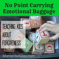 No Point Carrying Emotional Baggage - Moments A Day. Have children think of things that make them angry or upset and put a block in a bag for each one. Once they have a bag full of blocks ask them to carry it around and tell you what it was like. It is heavy and hard. It is important to forgive or its like carrying a bag of blocks around all day!