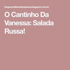 O Cantinho Da Vanessa: Salada Russa!
