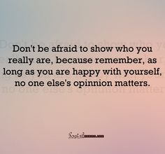 Don't be afraid to show who you really are,