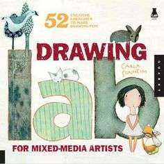Drawing Lab for Mixed-Media Artists - 52 Creative Exercises to Make Drawing Fun by Carla Sonheim