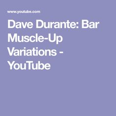 Dave Durante: Bar Muscle-Up Variations - YouTube