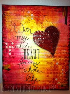 Lori's Happy Place: With My Whole Heart Valentine Art Canvas gift for me and my husband #popular #repins
