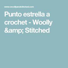Punto estrella a crochet - Woolly & Stitched
