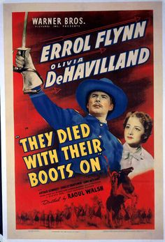 They Died with Their Boots On (1942), starring Errol Flynn and Olivia de Havilland.