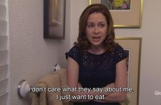 """The Office: Pam Halpert """"I don't care what they say about me. I just want to eat."""""""
