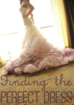 Tips for finding the perfect dress....for those of you getting married!