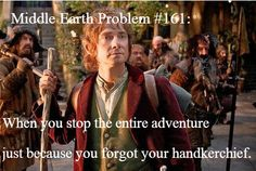 Middle Earth Problems: When you stop the entire adventure just because you forgot your handkerchief