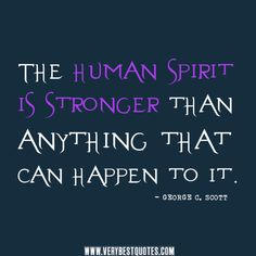 quotes about humanity | spirit quotes, human quotes The human spirit is stronger than anything ...