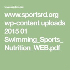 www.sportsrd.org wp-content uploads 2015 01 Swimming_Sports_Nutrition_WEB.pdf