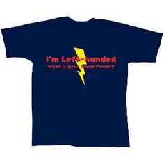 I'm Left Handed What is Your Super Power T-Shirt, Lighting Bolt Old T Shirts, Funny Shirts, Left Handed People, Reasons To Smile, Fashion Quotes, Make Me Happy, Branded T Shirts, Super Powers, Life Is Beautiful