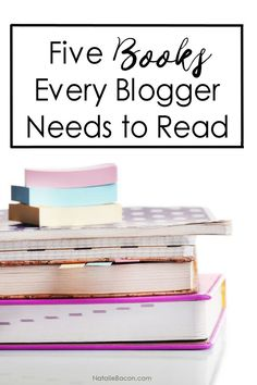 5 Books Every Blogger Needs to Read | Natalie Bacon