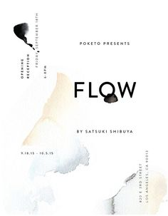 FLOW — solo exhibition by satsuki shibuya . hosted by POKETO