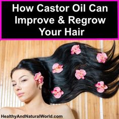 How Castor Oil Can Improve and Regrow Your Hair