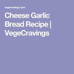 Cheese Garlic Bread Recipe   VegeCravings