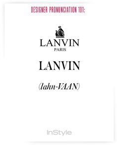 How to Correctly Say 51 Commonly Mispronounced Names in Fashion - How to Pronounce Designers' Names to Prep for Fashion Week – Lanvin from - Fashion Designers Names, Fashion Brands, Fashion 101, Runway Fashion, How To Pronounce, English Writing, Book Of Life, Fashion Quotes, Marketing