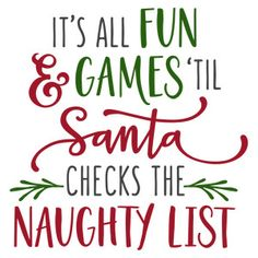 Silhouette Design Store - View Design it's all fun & games till check list Christmas Vinyl, Christmas Shirts, Christmas Projects, Christmas Humor, Christmas Holidays, Christmas Wreaths, Christmas Decorations, Funny Christmas Sayings, Christmas Ideas