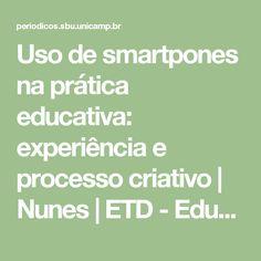 Uso de smartpones na prática educativa: experiência e processo criativo | Nunes | ETD - Educação Temática Digital
