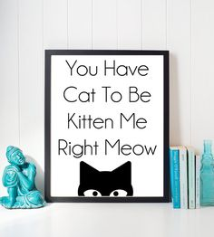 You have cat to be kitten me right meow. Funny quote wall print. Digital…