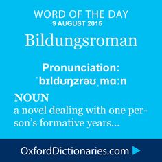 Bildungsroman (noun): A novel dealing with one person's formative years. Word of the Day for 9 August 2015. #WOTD #WordoftheDay #Bildungsroman