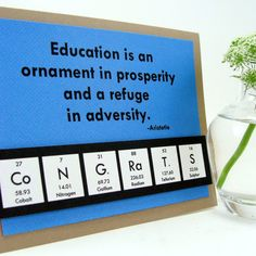 "Chemistry graduation card: ""Education is an ornament iin prosperity and a refuge in adversity."" ~ Aristotle"