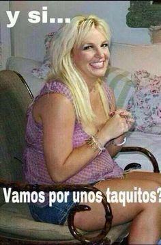 unos taquitos? meme mexicano risa britney spears jaja