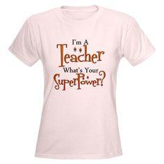 I'm A Teacher...What's Your Super Power? Women's Light T-Shirt