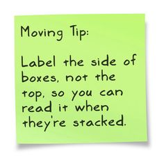 Label the side of boxes so you can read them when they're stacked.  Label w/ room abbreviation and then main contents.  For easy legibility, use a large black sharpie to print in large & clear letters.
