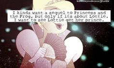 """""""I kinda want a sequel to Princess and the Frog, but only if its about Lottie. I want to see Lottie get her prince."""""""