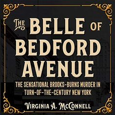 The Belle of Bedford Avenue: The Sensational Brooks-Burns Murder in Turn-of-the-Century New York Bedford Avenue, Manhattan Hotels, Front Page News, Lee Ann, Audio Books, Burns, Virginia, York, Amazon
