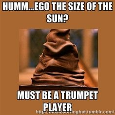 Music Sorting Hat result for trumpet......not all of our egos are that big. Some are only the size of the moon.