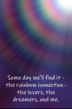 Some day we'll find it - the rainbow connection - the lovers , the dreamers, and me. Old Fashioned Words, Rainbow Connection, Quote Board, Inspiring Quotes, The Dreamers, Lyrics, Wisdom, Lovers, Ideas