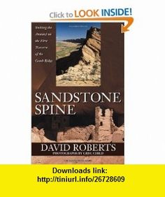 Sandstone Spine First Traverse of the Comb Ridge (9781594850059) David Roberts, Greg Child , ISBN-10: 1594850054  , ISBN-13: 978-1594850059 ,  , tutorials , pdf , ebook , torrent , downloads , rapidshare , filesonic , hotfile , megaupload , fileserve