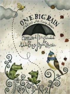 The next time it's drizzling outside, grab a blanket and curl up with this excellent collection of poems that are all about rain. One Big Rain: Poems for Rainy Days, collected by Rita Gray and illustrated by Ryan O'Rourke reminds of us all the pleasures that come with the seasons and the rain that they bring.
