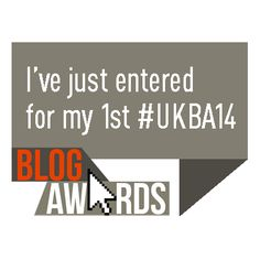 I've just entered my first #UKBA14 - Blog Awards - I will keep you updated when the Public Voting starts :)))