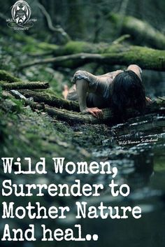 Wild Women, Surrender to Mother Nature And heal.. WILD WOMAN SISTERHOOD™ #WildWomanSisterhood #MotherEarthandChild #Nature #earthenspirit #wildwomanwritings #wildwomen #wildwomanmedicine #rewild