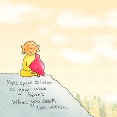 Buddha Doodle - follow your heart ~ Make space to listen to your wise heart. What you seek lies within.