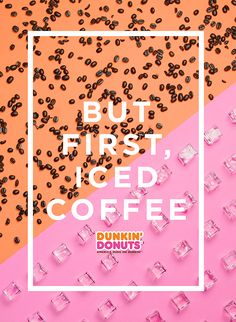 A funny quote to help start your day off right. But first, (iced) coffee. Warmer temps call for fresh blooms & our latest lineup of spring & summer-friendly beverages led by new Coconut Creme Pie flavored iced coffee, and the return of Butter Pecan. Rich, smooth and prepared just the way you like, our iced coffee helps you take on the day. Available at participating Dunkin' Donuts locations.
