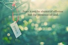 """""""...and the peace of God shall passeth all understanding and guard your heart and mind through Christ Jesus our Lord."""" Phillipians 4:6-7"""