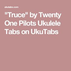 """""""Truce"""" by Twenty One Pilots Ukulele Tabs on UkuTabs"""