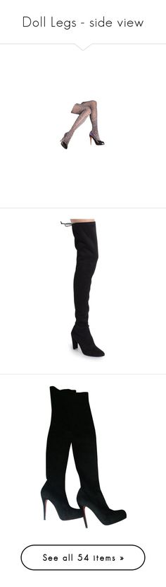 """Doll Legs - side view"" by sjk921 ❤ liked on Polyvore featuring shoes, boots, black, over-the-knee, black thigh high boots, above-knee boots, stuart weitzman over the knee boots, black suede boots, stuart weitzman boots and women shoes boots"