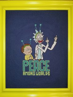 "Rick & Morty ""peace among worlds"" cross stitch. - By Jaci Bjornstad"