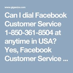 Can I dial Facebook Customer Service 1-850-361-8504 at anytime in USA?	Yes, Facebook Customer Service 1-850-361-8504 is now a toll-free number and you can dial this number from any corner of the world. After dialing this number, you will be responded by our best Facebook troubleshooters, who will resolve all your technical issues related to Facebook within fractions of seconds. So, stop wasting your valuable time and get in touch with us. For more knowledge about our services tale a look at…