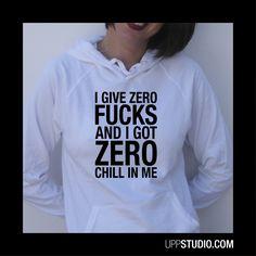 Sudadera I Give Zero Fucks And I Got Zero Chill In Me #ArianaGrande #Hoodie #Sweatshirt #Felpa #Diseño #Design con envío a GRATIS a España sólo en www.UppStudio.com