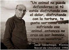 Saramago. De @subversivos_: Al que le gusta que torturen a los animales, solo tienen un nombre monstruos... http://twitter.com/subversivos_/status/426741890046640129/photo/1